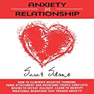 Anxiety in Relationships: How to Eliminate Negative Thinking, Panic Attachment and Overcome Couple Conflicts.