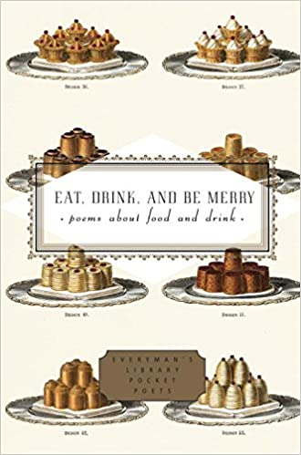 Eat, Drink, and Be Merry: Poems About Food and Drink (Everyman's ...