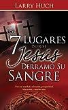 Los 7 Lugares Donde Jesus Derramo Su Sangre, Larry Huch, 1603745106