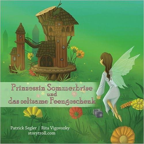 Book Prinzessin Sommerbrise und das seltsame Feengeschenk: (Illustrierte Vorlesegeschichten): Volume 1 (Wertvolle Bilderbücher)