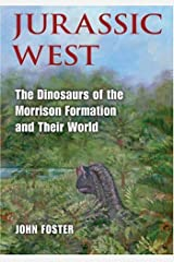 Jurassic West: The Dinosaurs of the Morrison Formation and Their World (Life of the Past) Hardcover
