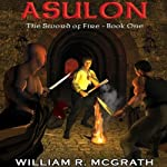Asulon: The Sword of Fire, Book 1 | William R. McGrath