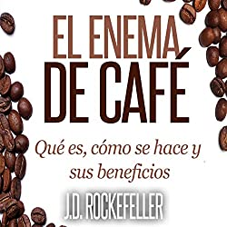 El Enema de Cafe: Que es, como se hace y sus beneficios [The Coffee Enema: What It Is, How It's Done, and Its Benefits]