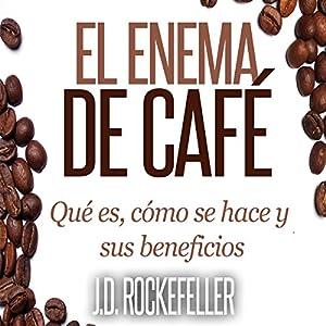 El Enema de Cafe: Que es, como se hace y sus beneficios [The Coffee Enema: What It Is, How It's Done, and Its Benefits] Audiobook