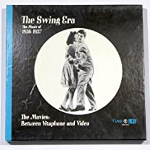 The Swing Era: The Music of 1936-1937 (The Movies Between Vitaphone and Video)