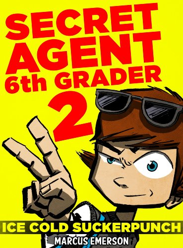 Secret Agent 6th Grader 2: Ice Cold Suckerpunch (a hilarious mystery for children ages 9-12)