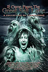 It Came from the Great Salt Lake: A Collection of Utah Horror