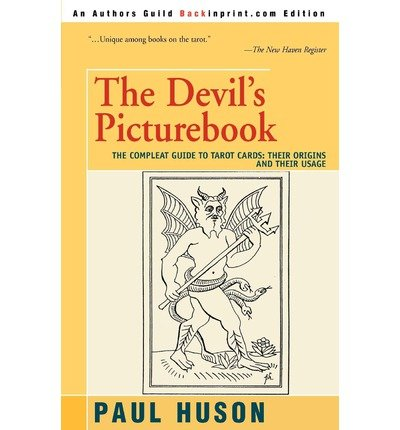 Read Online [ [ [ The Devil's Picturebook: The Compleat Guide to Tarot Cards: Their Origins and Their Usage [ THE DEVIL'S PICTUREBOOK: THE COMPLEAT GUIDE TO TAROT CARDS: THEIR ORIGINS AND THEIR USAGE ] By Huson, Paul ( Author )Mar-23-2003 Paperback ebook