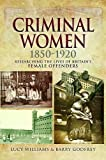Criminal Women 1850-1920: Researching the Lives of Britain's Female Offenders