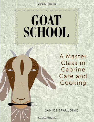 Goat School: A Master Class in Caprine Care and Cooking ebook
