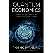 Quantum Economics: Unleashing the Power of an Economics of Consciousness (English Edition)