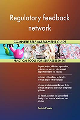 Regulatory feedback network All-Inclusive Self-Assessment - More than 710 Success Criteria, Instant Visual Insights, Comprehensive Spreadsheet Dashboard, Auto-Prioritized for Quick Results