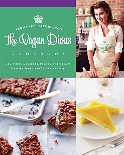 The Vegan Divas Cookbook: Delicious Desserts, Plates, and Treats from the Famed New York City Bakery by Fernanda Capobianco