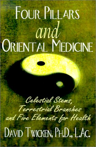 Four Pillars and Oriental Medicine: Celestial Stems, Terrestrial Branches and Five Elements for Health
