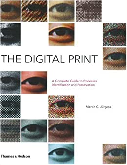 The Digital Print: The Complete Guide To Processes, Identification And Preservation por Martin C. Jürgens epub