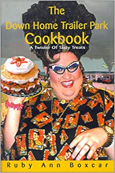 The Down Home Trailer Park Cookbook: A Twister of Tasty Treats