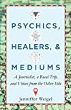 Psychics, Healers & Mediums: A Journalist, a Road Trip, and Voices from the Other Side
