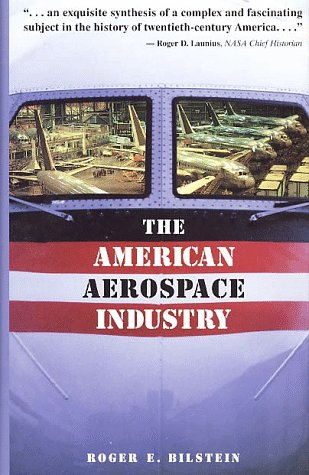 The American Aerospace Industry: From Workshop to Global Enterprise