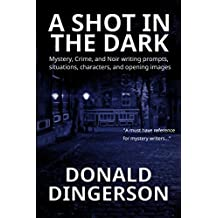 A Shot in the Dark: Mystery, Crime, and Noir writing prompts, situations, characters, and opening images
