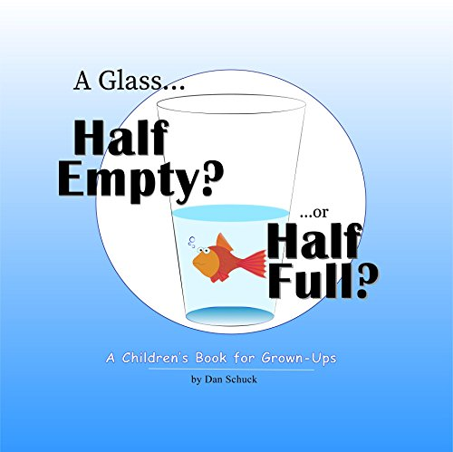 Half Empty Glass (A Glass Half Empty? ...or Half Full?:  A Children's Book for Grown-Ups)