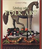 Living with Folk Art, Editors of Country Living, 1588160084