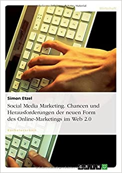 Social Media Marketing. Chancen und Herausforderungen der neuen Form des Online-Marketings im Web 2.0