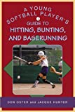 A Young Softball Player's Guide to Hitting, Bunting, and Baserunning, Don Oster and Jacque Hunter, 1592288502