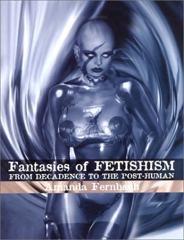 Fantasies of Fetishism: From Decadence to the Post-Human PDF