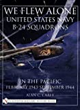 We Flew Alone: United States Navy B-24 Squadrons in the Pacific February 1943 to September 1944 (Schiffer Military History)