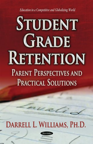 Student Grade Retention: Parent Perspectives and Practical Solutions (Education in a Competetitive and Globalizing World)