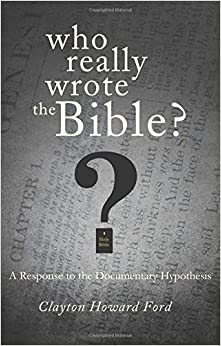 Who Really Wrote the Bible?: A Response to the Documentary Hypothesis