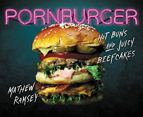 PornBurger: Hot Buns and Juicy Beefcakes by Mathew Ramsey