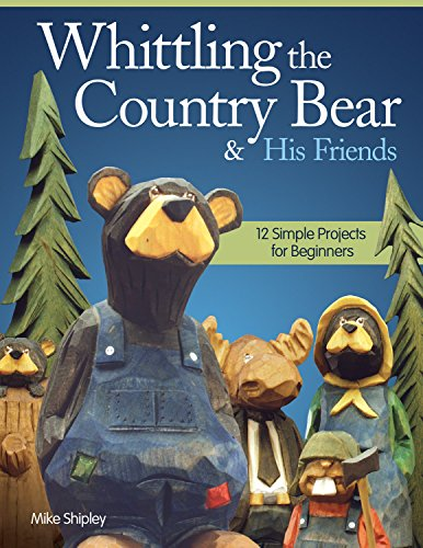 Whittling the Fatherland Bear & His Friends: 12 Simple Projects for Beginners
