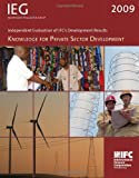 Independent Evaluation of IFC's Development Results 2009, Independent Evaluation Group Staff, 0821379860