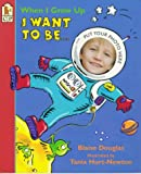 When I Grow up I Want to Be..., Blaise Douglas, 0763602302