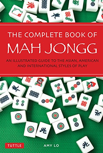 (The Complete Book of Mah Jongg: An Illustrated Guide to the Asian, American and International Styles of Play)