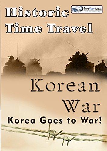 Historic Time Travel - Korean War - Korea goes to War.