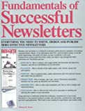 Fundamentals of Successful Newsletters : Everything You Need to Write, Design, and Publish More Effective Newsletters, Bivins, Thomas H., 0844234842