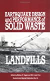 Earthquake Design and Performance of Solid Waste Landfills : Proceedings of the Session Sponsored by the Soil Mechanics Committee of the Geotechnical Engineering Division of the American Society of Civil Engineers in Conjunction with the ASCE Convention in San Diego, California, October 23-27, 1995, W. D. Liam Finn, 078440125X
