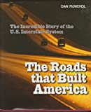 THE ROADS THAT BUILD AMERICA: The Incredible Story of the U.S. Interstate System