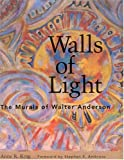 Walls of Light, Anne R. King and Walter I. Anderson, 1578061288