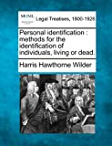 Personal identification : methods for the identification of individuals, living or Dead, Harris Hawthorne Wilder, 1240173814
