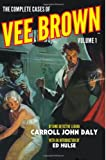 The Complete Cases of Vee Brown, Volume 1, Carroll John Daly, 1618271415