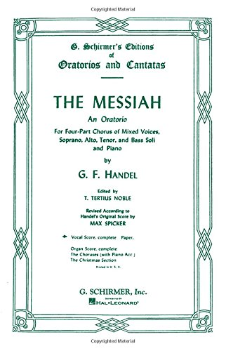 - The Messiah: An Oratorio for Four-Part Chorus of Mixed Voices, Soprano, Alto, Tenor, and Bass Soli and Piano