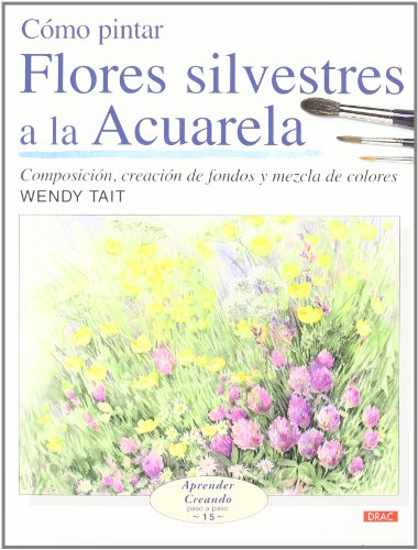 Como Pintar Flores Silvestres A La Acuarela/ How To Paint Wild Flowers With Watercolor (Spanish Edition)