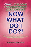 Okay... I've Gone Through Weight Loss Surgery, Now What Do I Do?!, Joanne M. Moff, 1441524045