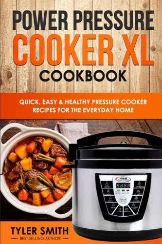 Power Pressure Cooker XL Cookbook: Quick, Easy & Healthy Pressure Cooker Recipes for the Everyday Home (Electric Pressure Cooker Cookbook) (Volume (Low Carb Southwest Cookbook)
