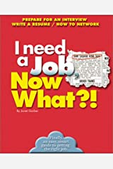 I Need a Job, Now What?!: Prepare For An Interview/ Write A Resume/ How To Network (Now What?! Series) Paperback