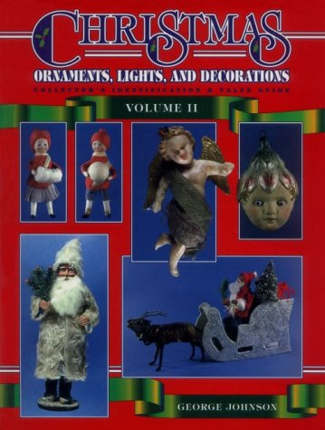 Christmas Ornaments, Lights and Decorations: Collector's Identification & Value Guide (Christmas Ornaments II, Lights & Decorations) -