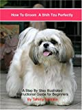 How to Groom a Shih Tzu Perfectly: A Step by Step Illustrated Instructional Guide for Pet-quality Grooming